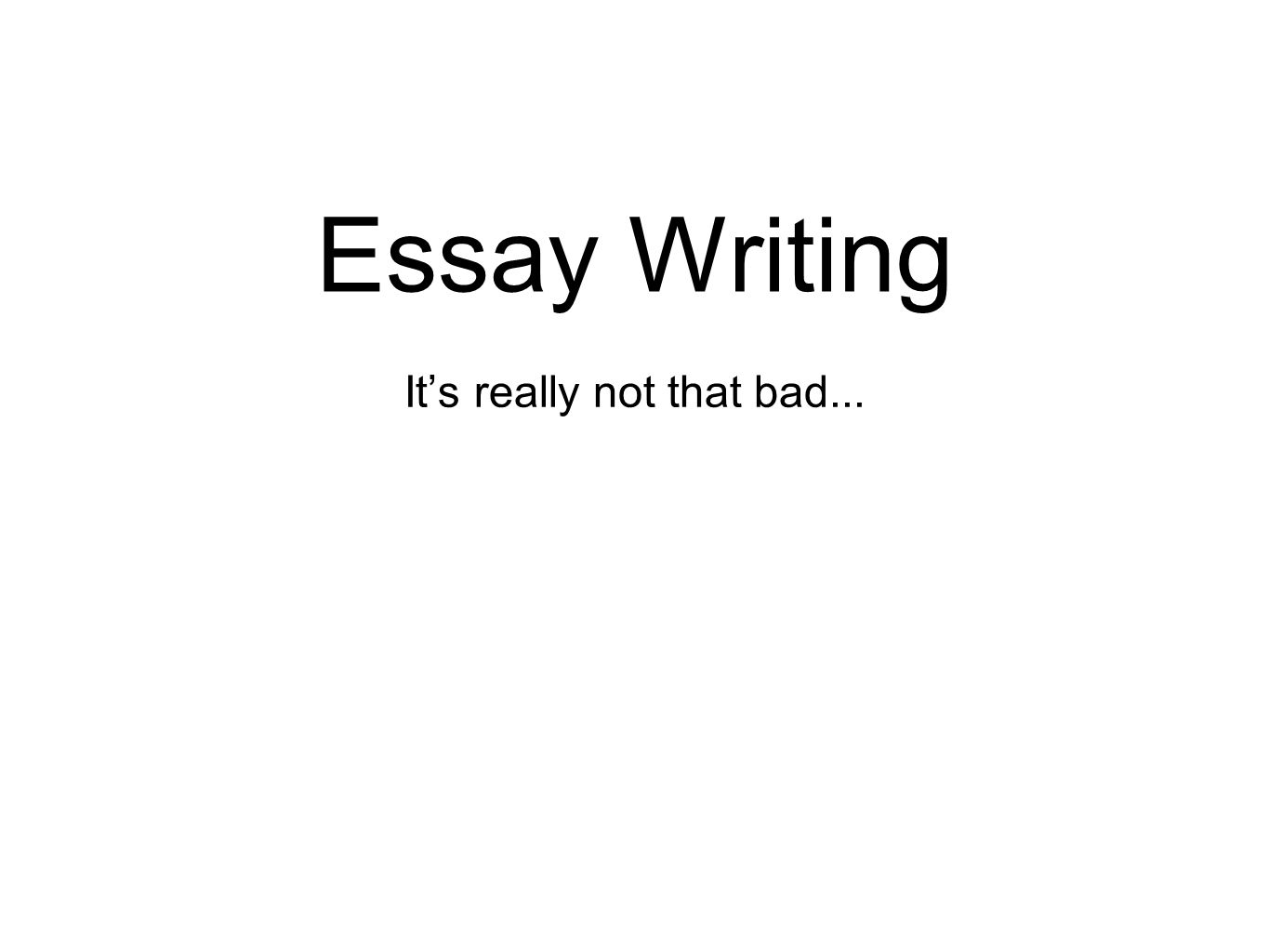 Narrative Essay Example High School  Essay Writing Its Really Not That Bad Essay About Learning English also Columbia Business School Essay Essay Writing Its Really Not That Bad The Essentials An  Reflective Essay On English Class