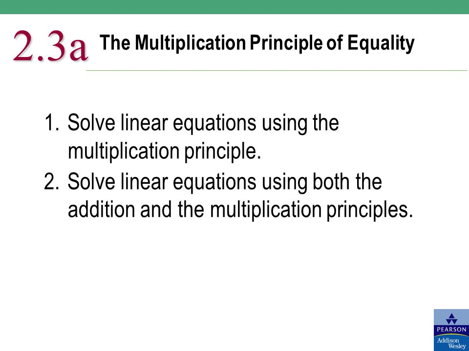 The Multiplication Principle of Equality 2.3a 1.Solve linear equations using the multiplication principle.