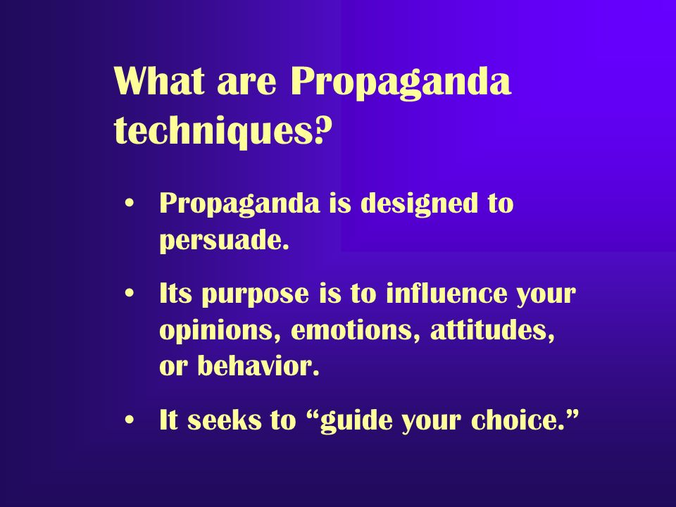 What are Propaganda techniques. Propaganda is designed to persuade.