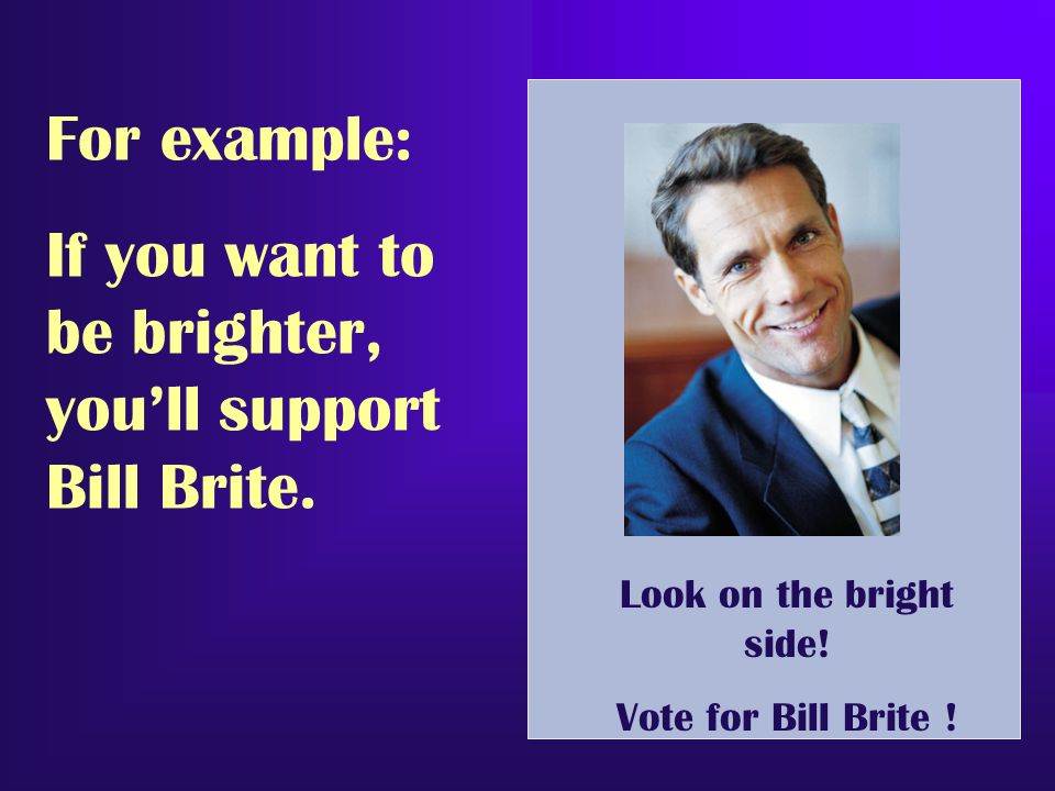 For example: If you want to be brighter, you'll support Bill Brite.