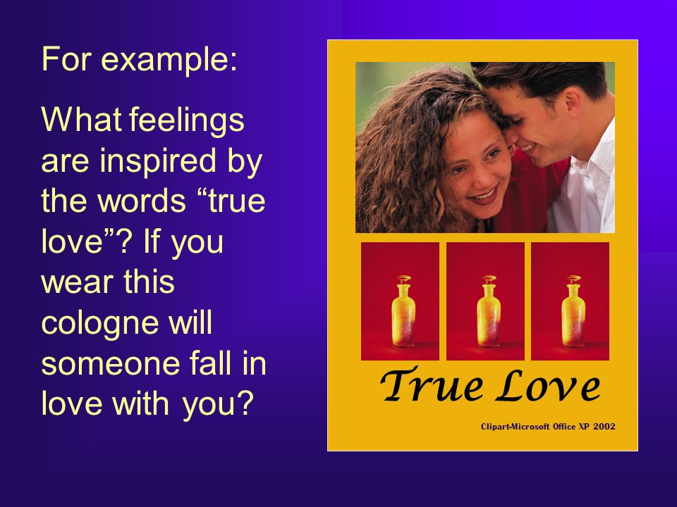 For example: What feelings are inspired by the words true love .