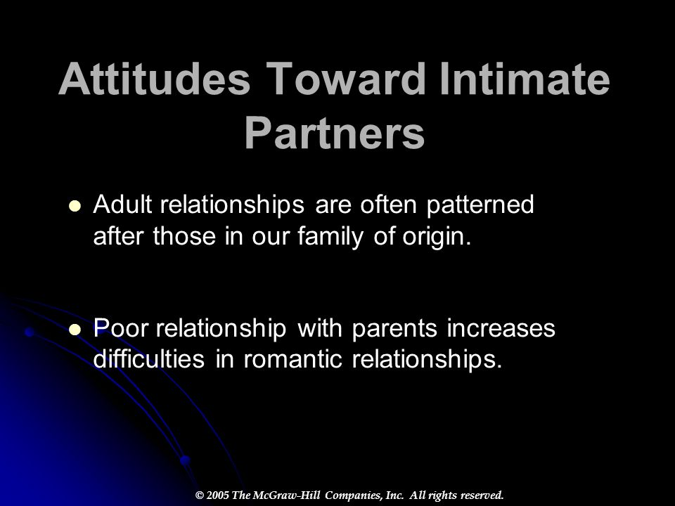 Attitudes Toward Intimate Partners Adult relationships are often patterned after those in our family of origin. Poor relationship with parents increas