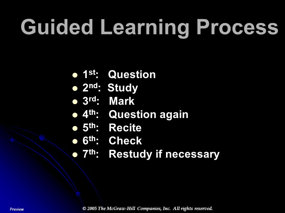 © 2005 The McGraw-Hill Companies, Inc. All rights reserved. Guided Learning Process 1 st : Question 2 nd : Study 3 rd : Mark 4 th : Question again 5 t