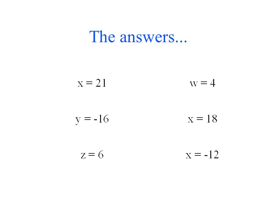 2 Examples: 1) 4x = 24 Divide both sides by 4. 4x = x = 6 Does 4(6) = 24.