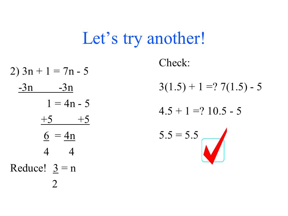 Let's see a few examples: 1) 6x - 3 = 2x x -2x 4x - 3 = x = x = 4 Be sure to check your answer.