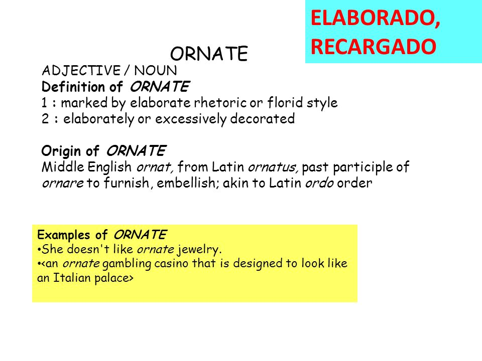 ORNATE ADJECTIVE / NOUN Definition Of ORNATE 1 : Marked By Elaborate  Rhetoric Or Florid Style