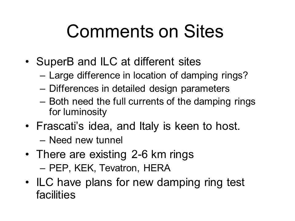 Comments on Sites SuperB and ILC at different sites –Large difference in location of damping rings.