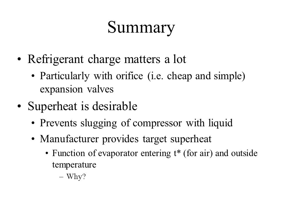 Summary Refrigerant charge matters a lot Particularly with orifice (i.e.