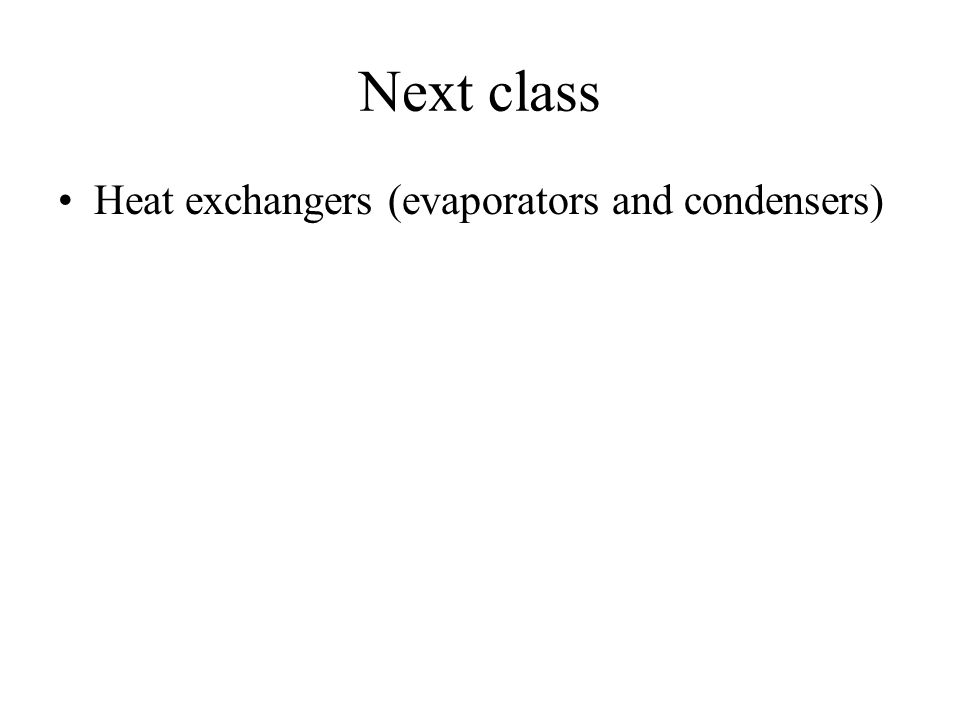 Next class Heat exchangers (evaporators and condensers)