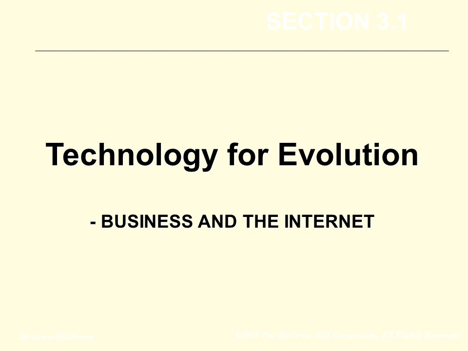 McGraw-Hill/Irwin ©2008 The McGraw-Hill Companies, All Rights Reserved Technology for Evolution - BUSINESS AND THE INTERNET SECTION 3.1