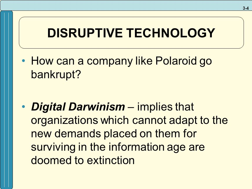 3-4 DISRUPTIVE TECHNOLOGY How can a company like Polaroid go bankrupt.