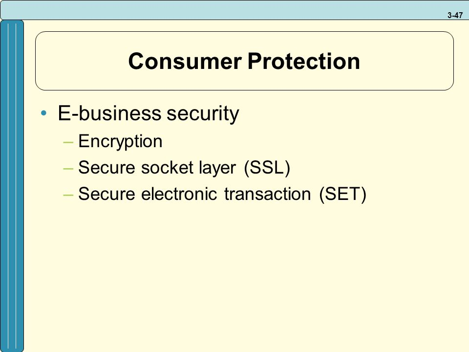 3-47 Consumer Protection E-business security –Encryption –Secure socket layer (SSL) –Secure electronic transaction (SET)