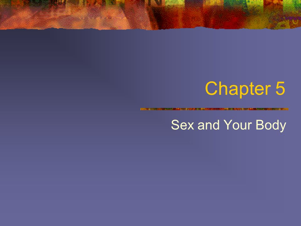 Chapter 5 Sex and Your Body