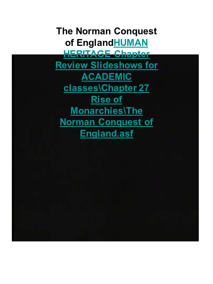 The Norman Conquest of EnglandHUMAN HERITAGE Chapter Review Slideshows for ACADEMIC classes\Chapter 27 Rise of Monarchies\The Norman Conquest of England.asfHUMAN HERITAGE Chapter Review Slideshows for ACADEMIC classes\Chapter 27 Rise of Monarchies\The Norman Conquest of England.asf