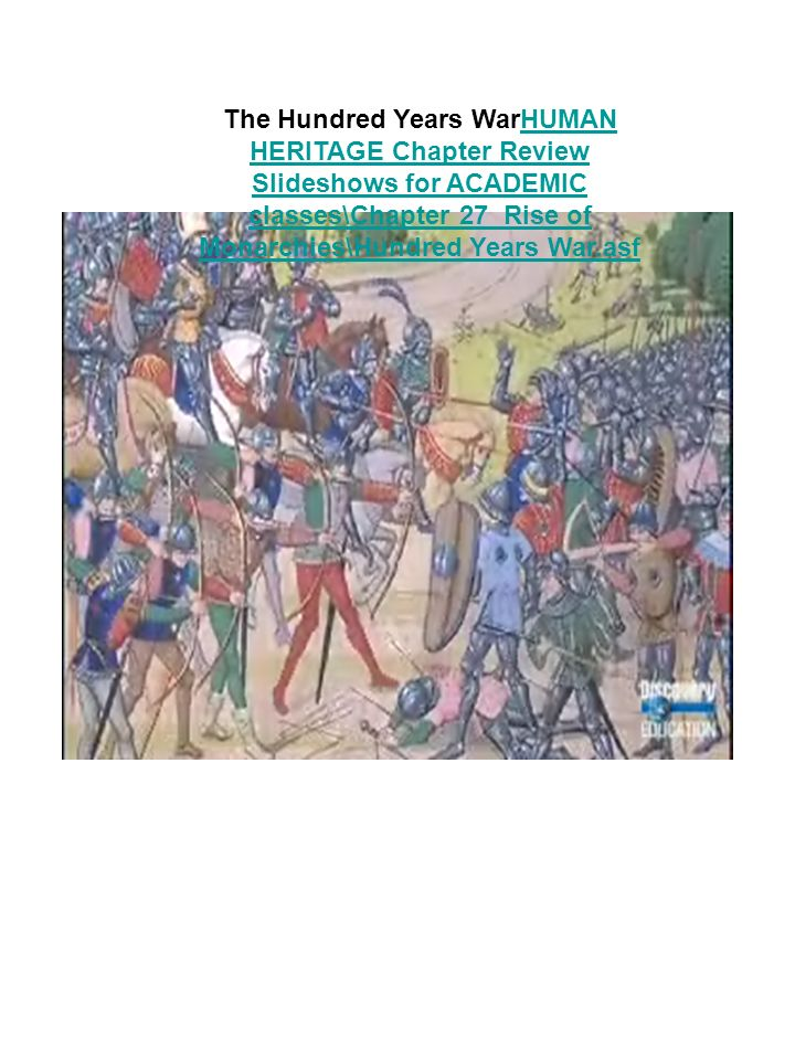 The Hundred Years WarHUMAN HERITAGE Chapter Review Slideshows for ACADEMIC classes\Chapter 27 Rise of Monarchies\Hundred Years War.asfHUMAN HERITAGE Chapter Review Slideshows for ACADEMIC classes\Chapter 27 Rise of Monarchies\Hundred Years War.asf