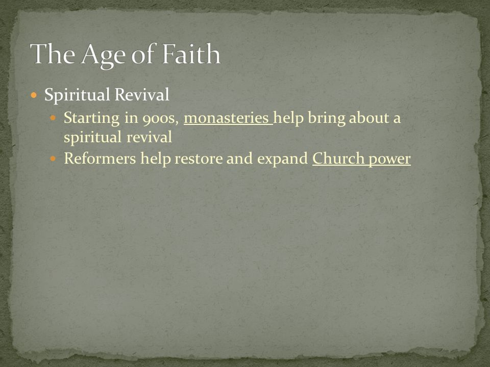 Spiritual Revival Starting in 900s, monasteries help bring about a spiritual revival Reformers help restore and expand Church power
