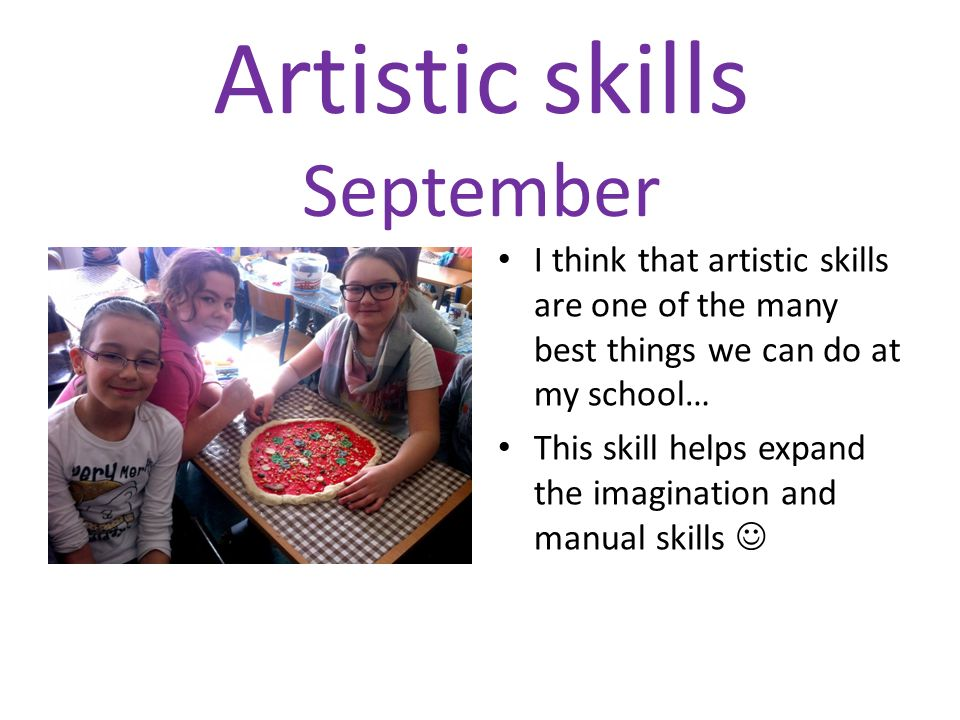 Marvelous 2 Artistic Skills September I Think That Artistic Skills Are One Of The  Many Best Things We Can Do At My Schoolu2026 This Skill Helps Expand The  Imagination And ... For Artistic Skills