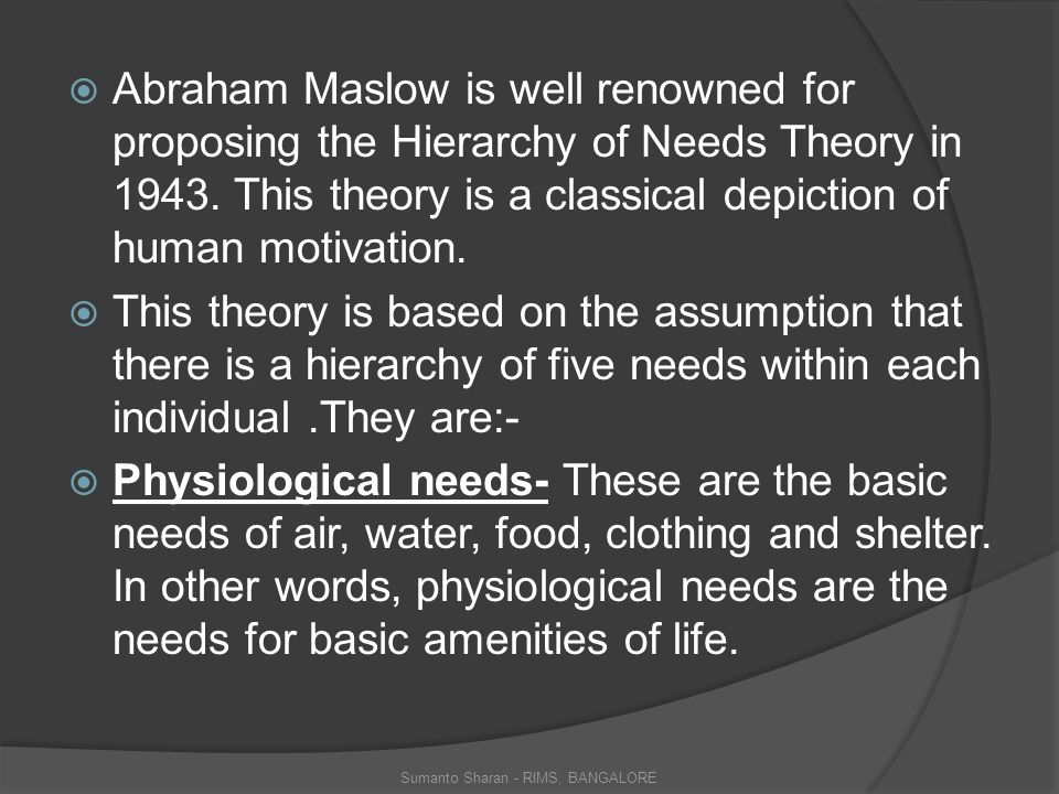  Abraham Maslow is well renowned for proposing the Hierarchy of Needs Theory in 1943.