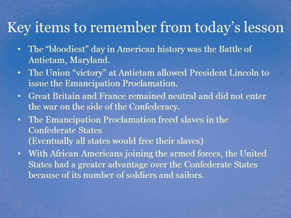 Key items to remember from today's lesson The bloodiest day in American history was the Battle of Antietam, Maryland.