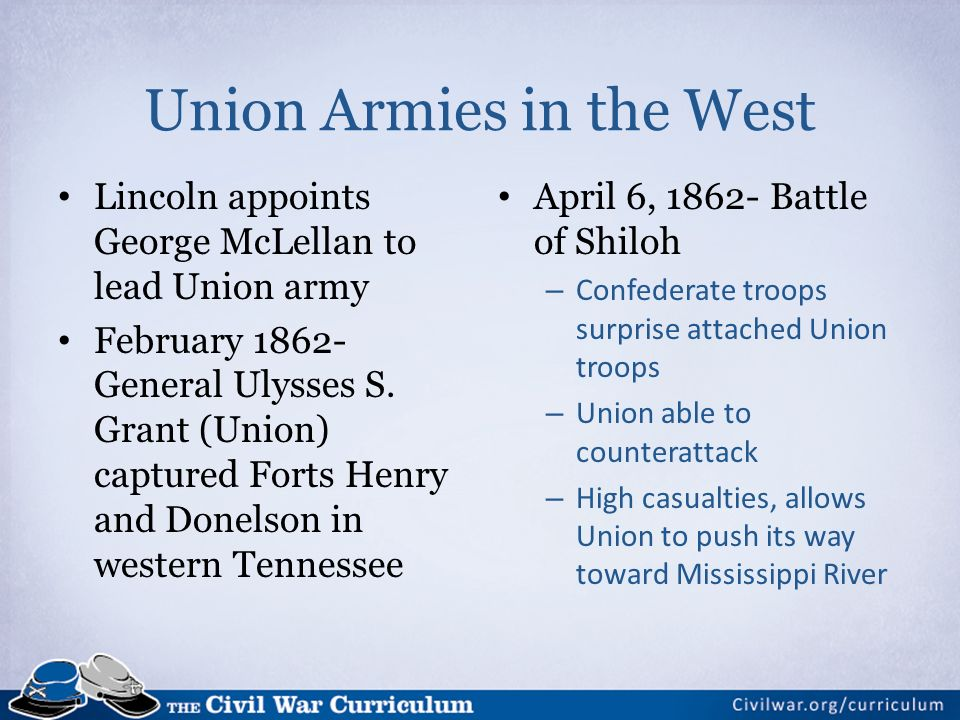 Union Armies in the West Lincoln appoints George McLellan to lead Union army February General Ulysses S.