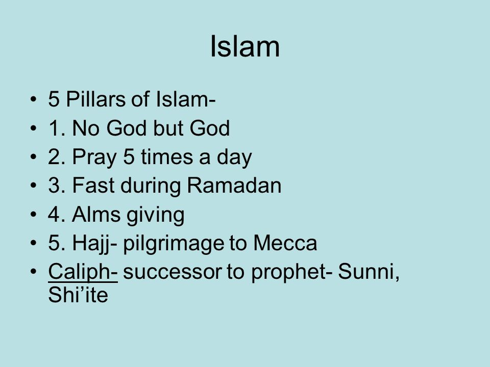 Islam 5 Pillars of Islam- 1. No God but God 2. Pray 5 times a day 3.