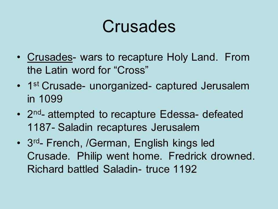 Crusades Crusades- wars to recapture Holy Land.
