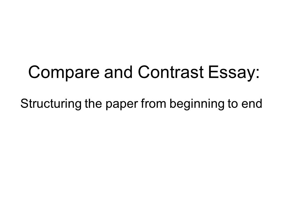 compare and contrast essay structuring the paper from beginning 1 compare and contrast essay structuring the paper from beginning to end