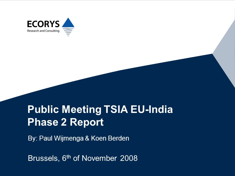 Public Meeting TSIA EU-India Phase 2 Report By: Paul Wijmenga & Koen Berden Brussels, 6 th of November 2008