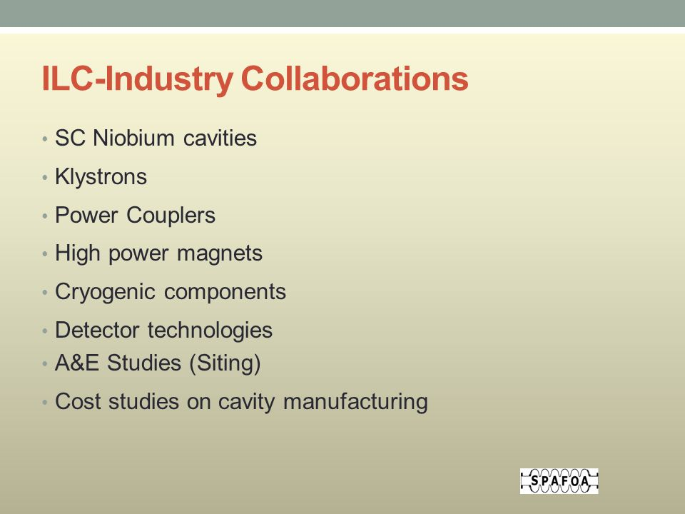 ILC-Industry Collaborations SC Niobium cavities Klystrons Power Couplers High power magnets Cryogenic components Detector technologies A&E Studies (Siting) Cost studies on cavity manufacturing
