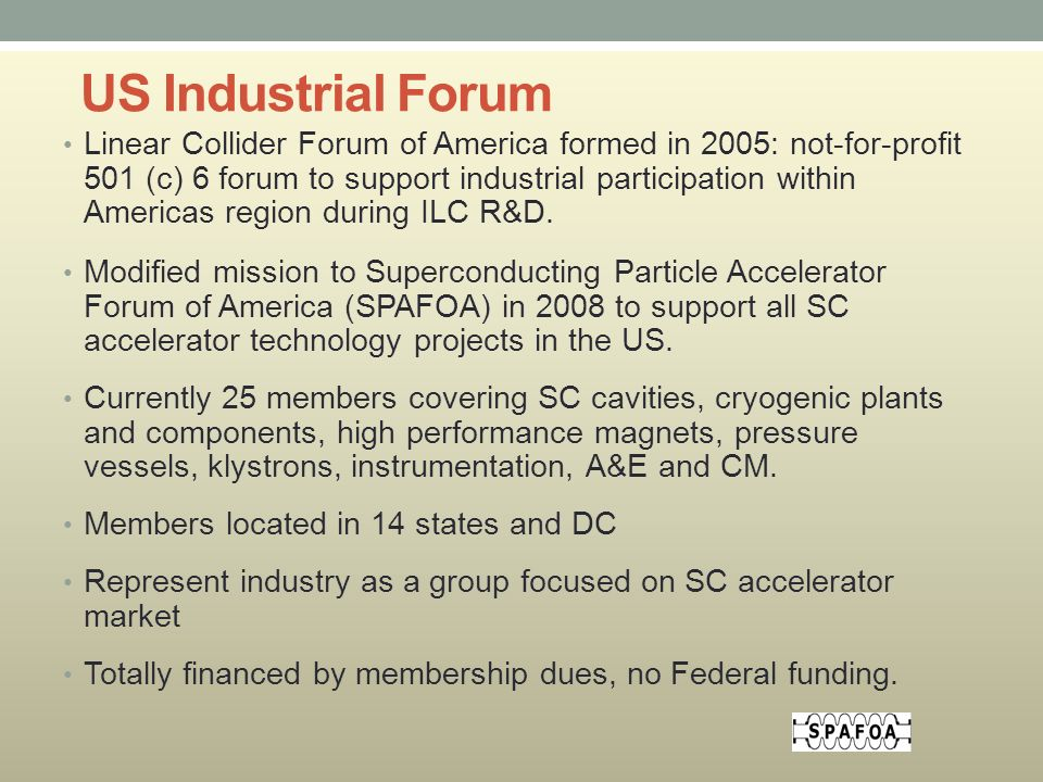 US Industrial Forum Linear Collider Forum of America formed in 2005: not-for-profit 501 (c) 6 forum to support industrial participation within Americas region during ILC R&D.