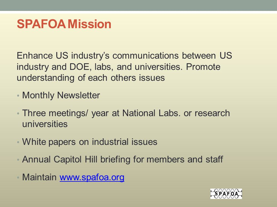SPAFOA Mission Enhance US industry's communications between US industry and DOE, labs, and universities.