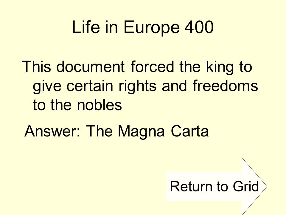Return to Grid Life in Europe 400 This document forced the king to give certain rights and freedoms to the nobles Answer: The Magna Carta