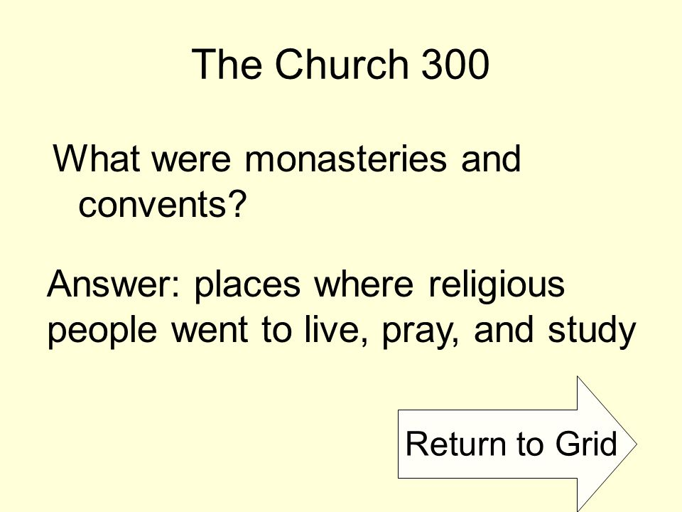 Return to Grid The Church 300 What were monasteries and convents.