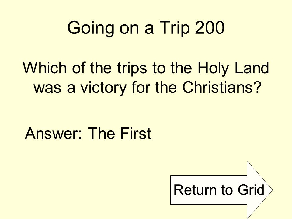 Return to Grid Going on a Trip 200 Which of the trips to the Holy Land was a victory for the Christians.