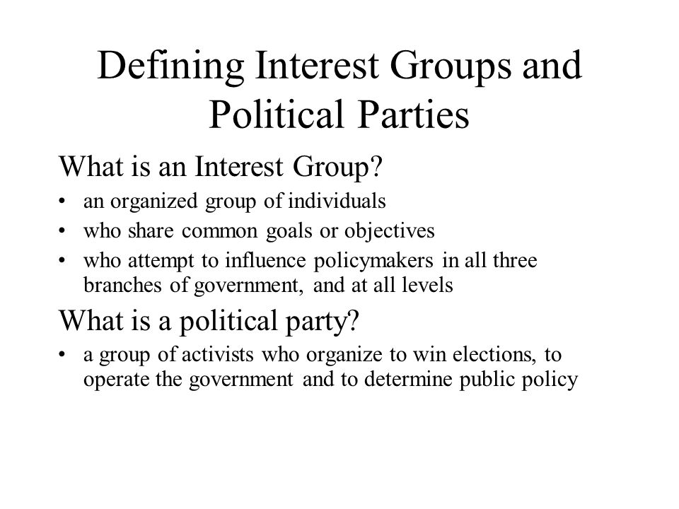 Defining Interest Groups and Political Parties What is an Interest Group.