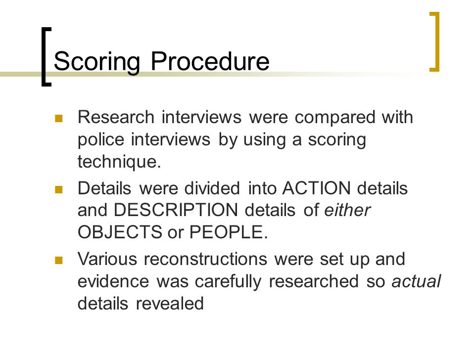Scoring Procedure Research interviews were compared with police interviews by using a scoring technique.