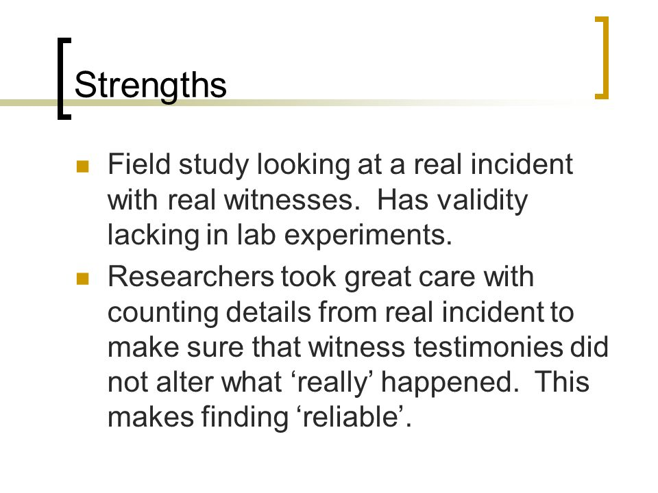 Strengths Field study looking at a real incident with real witnesses.