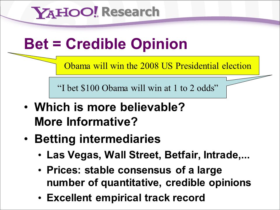 Research Bet = Credible Opinion Which is more believable.