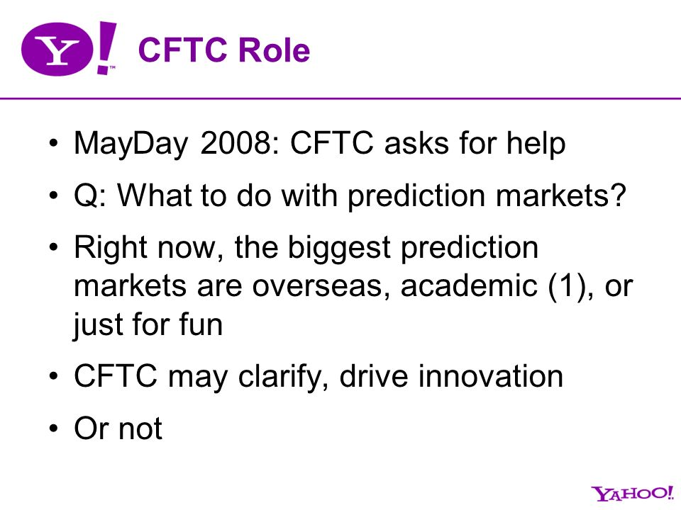 CFTC Role MayDay 2008: CFTC asks for help Q: What to do with prediction markets.