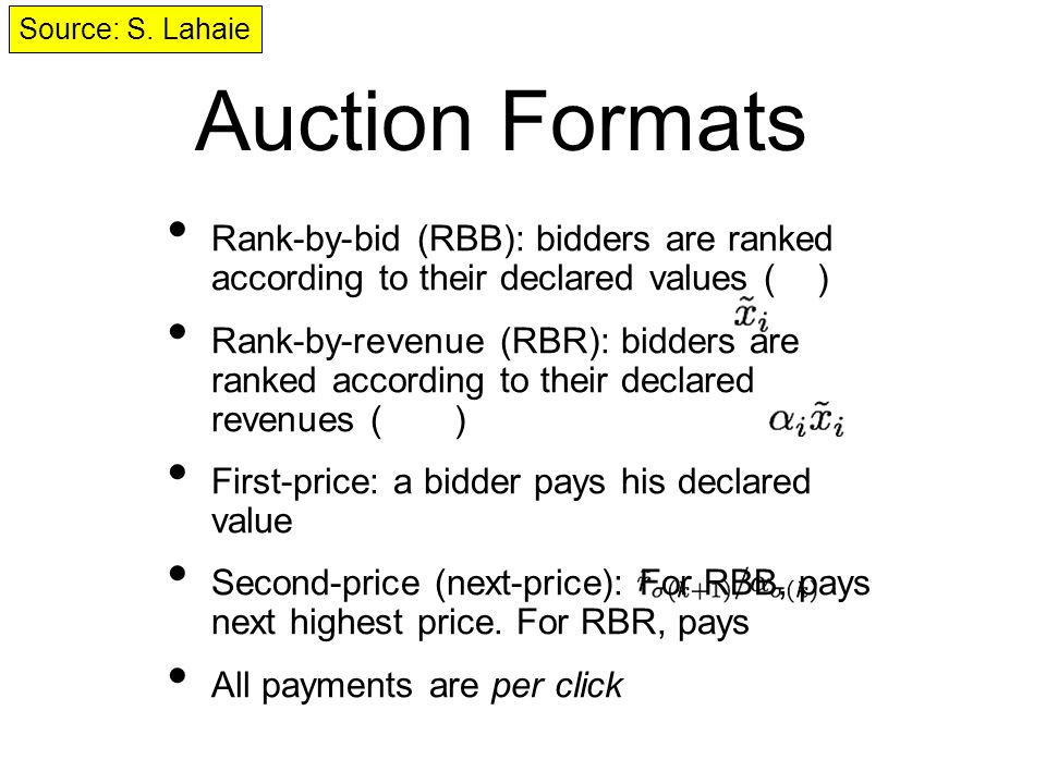 Auction Formats Rank-by-bid (RBB): bidders are ranked according to their declared values ( ) Rank-by-revenue (RBR): bidders are ranked according to their declared revenues ( ) First-price: a bidder pays his declared value Second-price (next-price): For RBB, pays next highest price.
