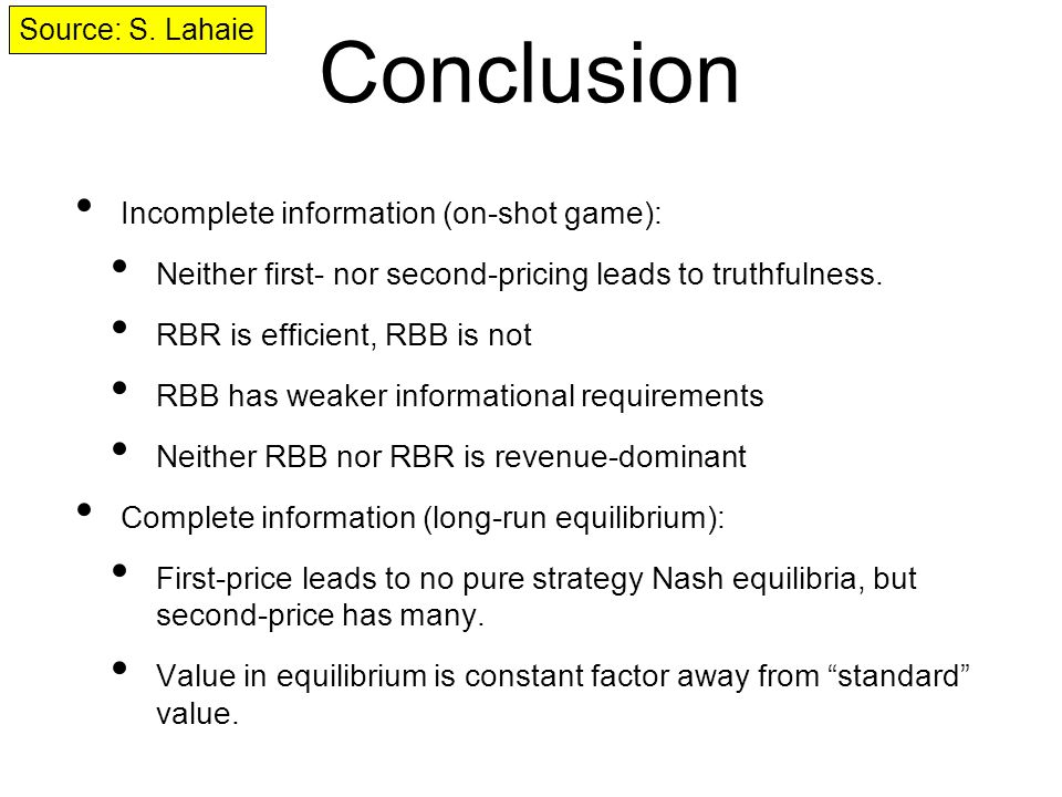 Conclusion Incomplete information (on-shot game): Neither first- nor second-pricing leads to truthfulness.