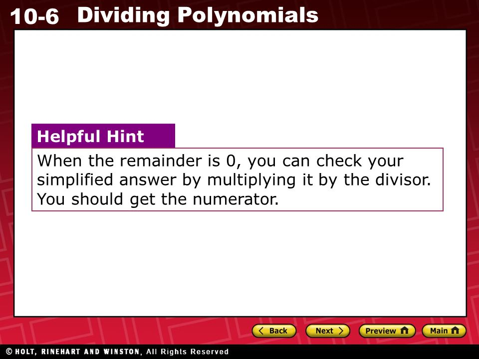 10-6 Dividing Polynomials When the remainder is 0, you can check your simplified answer by multiplying it by the divisor.