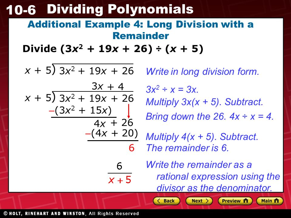 10-6 Dividing Polynomials Additional Example 4: Long Division with a Remainder Divide (3x x + 26) ÷ (x + 5) 3x x + 26 ) x + 5 Write in long division form.