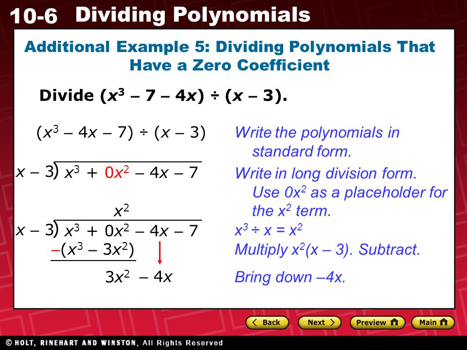 10-6 Dividing Polynomials Additional Example 5: Dividing Polynomials That Have a Zero Coefficient Divide (x 3 – 7 – 4x) ÷ (x – 3).
