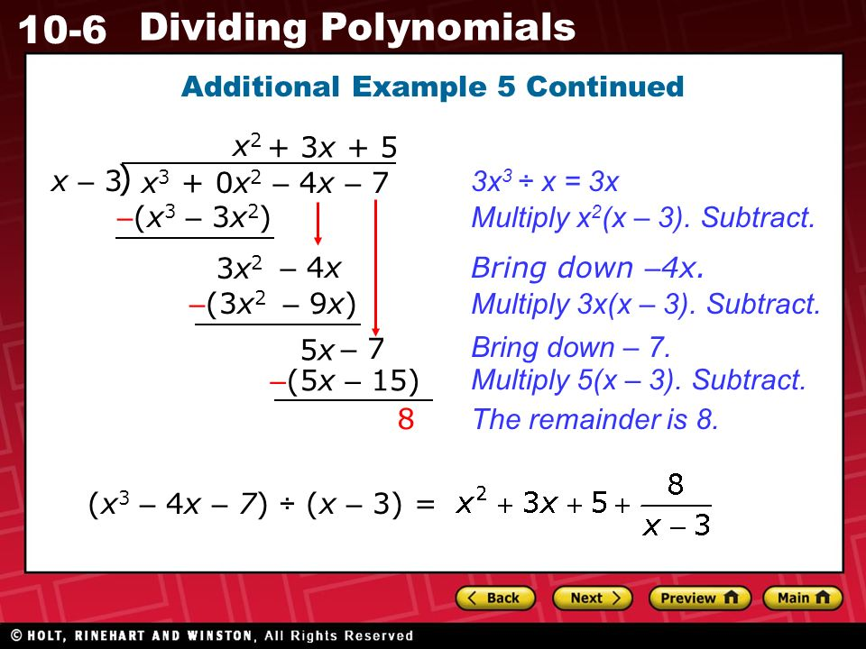 10-6 Dividing Polynomials Additional Example 5 Continued x 3 + 0x 2 – 4x – 7 ) x – 3 3x 3 ÷ x = 3x Multiply x 2 (x – 3).