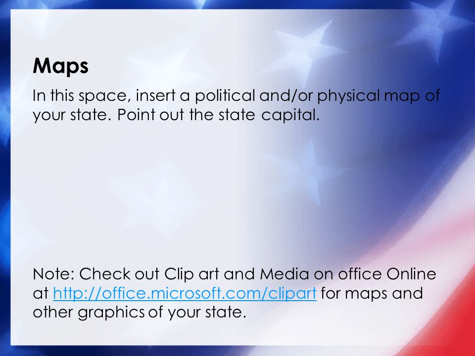 Maps In this space, insert a political and/or physical map of your state.
