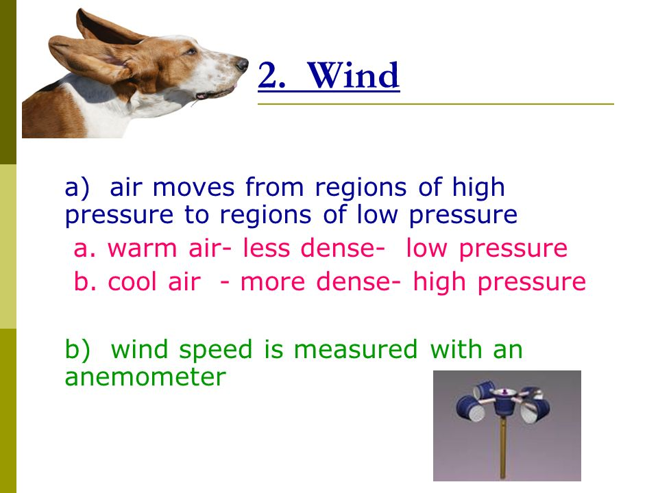 2. Wind a) air moves from regions of high pressure to regions of low pressure a.