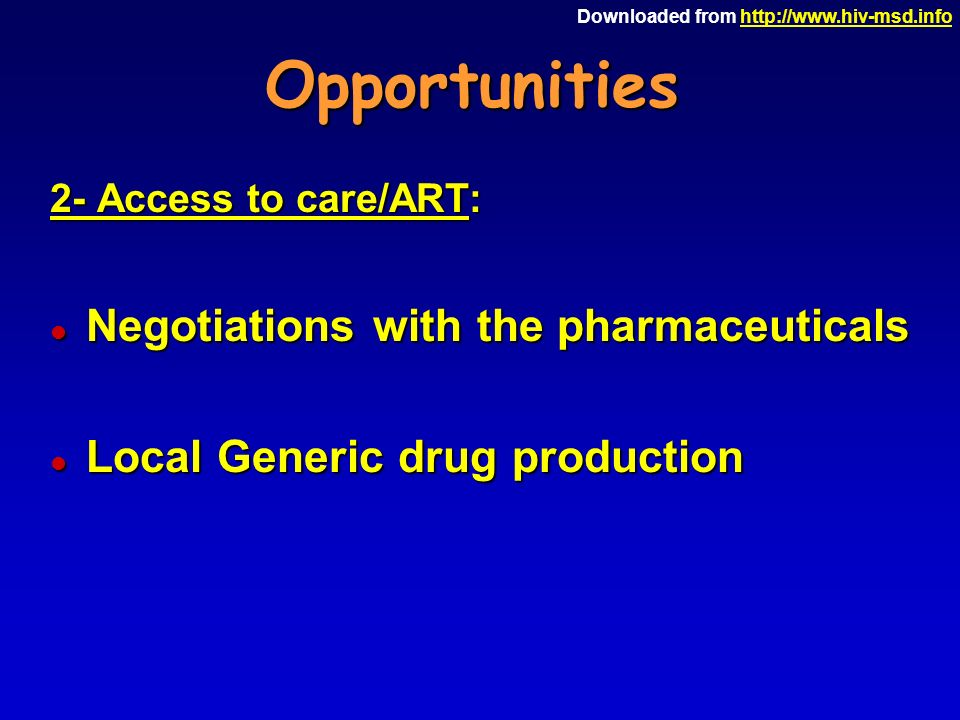 Downloaded from   2- Access to care/ART: l Negotiations with the pharmaceuticals l Local Generic drug production