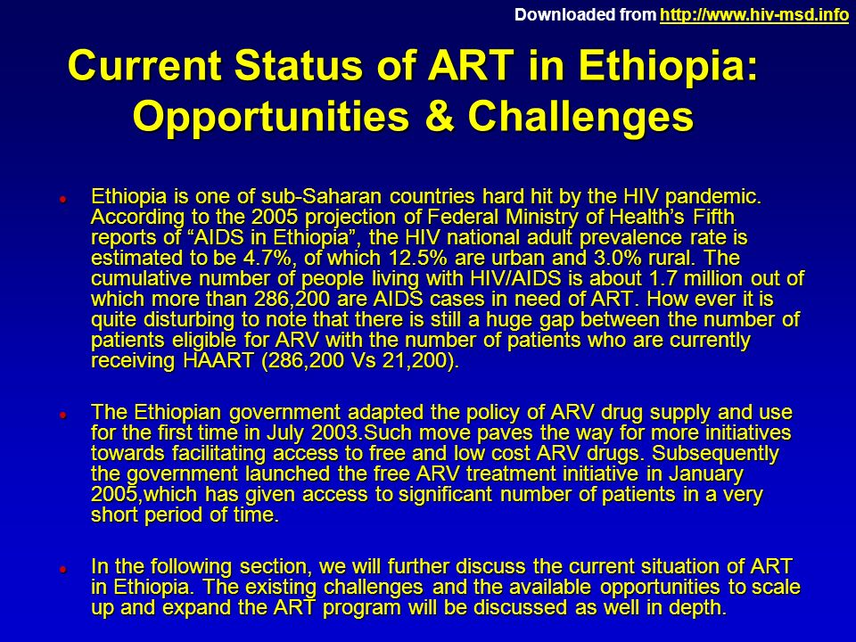 Downloaded from http://www.hiv-msd.infohttp://www.hiv-msd.info Current Status of ART in Ethiopia: Opportunities & Challenges l Ethiopia is one of sub-Saharan countries hard hit by the HIV pandemic.