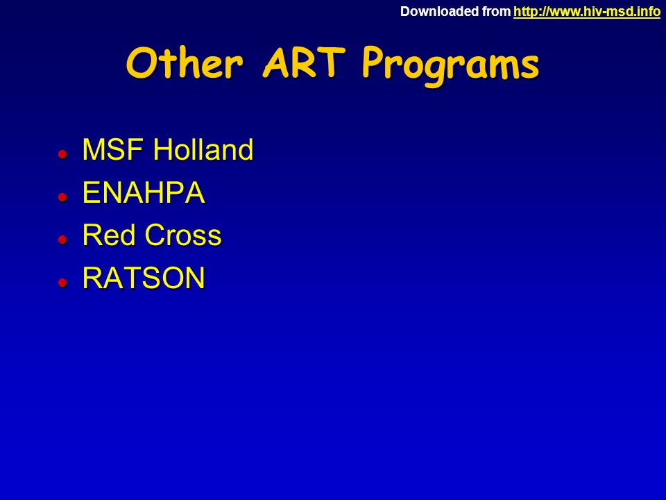 Downloaded from http://www.hiv-msd.infohttp://www.hiv-msd.info Other ART Programs l MSF Holland l ENAHPA l Red Cross l RATSON